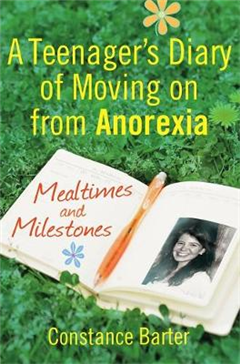Mealtimes and Milestones: A teenager\'s diary of moving on from anorexia