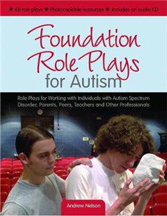 Foundation Role Plays for Autism: Role Plays for Working with Individuals with Autism Spectrum Disorders, Parents, Peers, Teachers, and Other Professionals