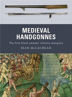 Medieval Handgonnes: The First Black Powder Infantry Weapons