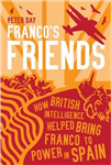 Franco\'s Friends: How British Intelligence Helped Bring Franco to Power in Spain