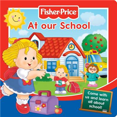 Fisher-Price At Our School: Come with Us and Learn All About School!