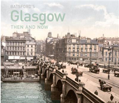 Batsford\'s Glasgow Then and Now: History of the city in photographs