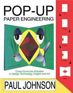 Pop-up Paper Engineering: Cross-curricular Activities in Design Engineering Technology, English and Art