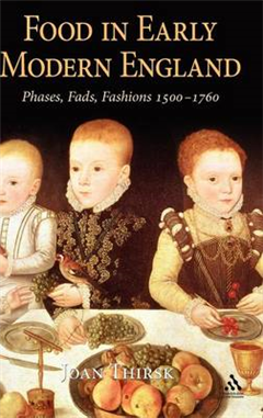 Food in Early Modern England: Phases, Fads, Fashions