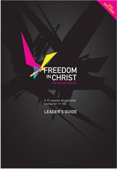 Freedom in Christ for Young People, Leader\'s Guide: A 13-Session Discipleship Course for 11-18s : Leader\'s Guide: Leader\'s Guide
