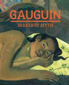 Gauguin: Maker of Myth