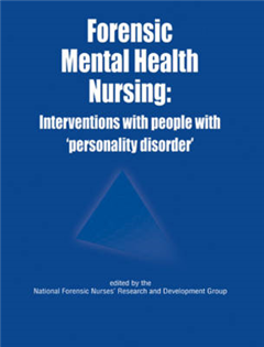 Forensic Mental Health Nursing: Interventions with People with \'personality Disorder\'