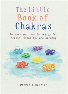 The Little Book of Chakras: Balance your subtle energy for health, vitality, and harmony