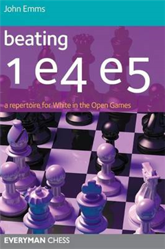 Beating 1 E4 E5: A Repertoire for White in the Open Games