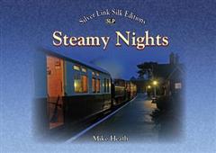 Steamy Nights: Steam Railway Preservation by Night