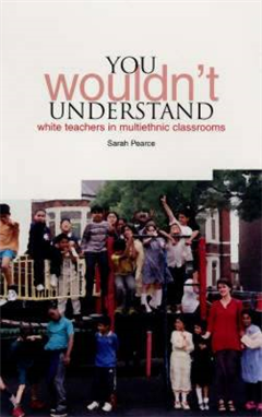 You Wouldn\'t Understand: White Teachers in Multiethnic Classrooms
