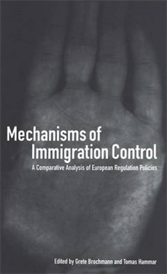 Mechanisms of Immigration Control: A Comparative Analysis of European Regulation Policies