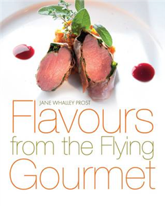 Flavours from the Flying Gourmet: A Top-Flight Cook Shares Her Ideas and Experience