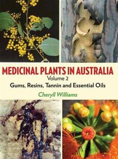 Medicinal Plants in Australia Volume 2: Gums, Resins, Tannin and Essential Oils