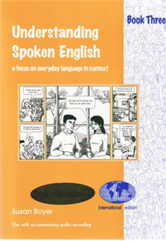 Understanding Spoken English: A Focus on Everyday Language in Context: Bk. 3