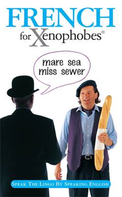 French for Xenophobes: Speak the Lingo by Speaking English