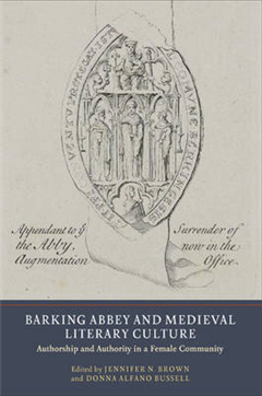 Barking Abbey and Medieval Literary Culture: Authorship and Authority in a Female Community