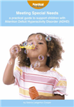 Meeting Special Needs: a Practical Guide to Support Children with Attention Deficit Hyperactivity Disorder (ADHD)
