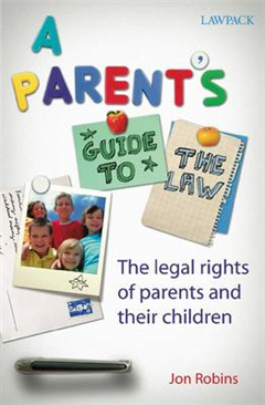 A Parent\'s Guide to the Law: The Legal Rights of Parents and Their Children