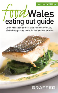 Food Wales Eating Out Guide: Colin Pressdee Selects and Reviews Over 200 of the Best Places to Eat in This Second Edition