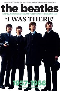 The Beatles: I Was There: More Than 400 Fans Tell Their Stories