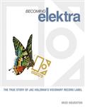Becoming Elektra: The True Story of Jac Holzman\'s Visionary Record Label