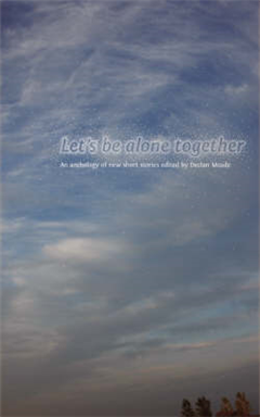 Let\'s be Alone Together: An Anthology of New Short Stories