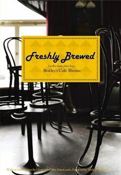 Freshly Brewed: Twelve Short Plays from Bewley\'s Cafe Theatre