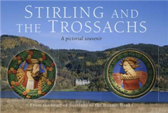Stirling and the Trossachs: Picturing Scotland: From the heart of Scotland to the Bonnie Banks
