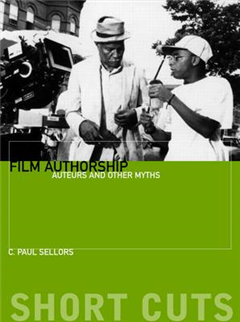 Film Authorship - Auteurs and Other Myths