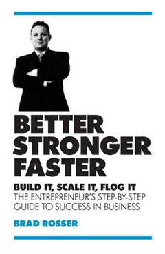 Better, Stronger, Faster: Build it, Scale it, Flog it: The Entrepreneur\'s Guide to Success in Business