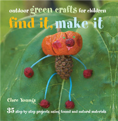 Find It, Make It: 35 Step-by-step Projects Using Found and Natural Materials