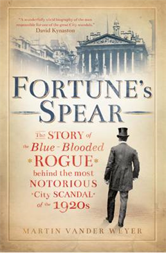 Fortune\'s Spear: The Story of the Blue-Blooded Rogue Behind the Most Notorious City Scandal of the 1920s