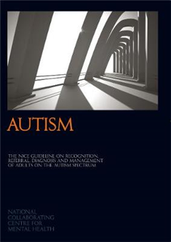 Autism: The NICE Guideline on Recognition, Referral, Diagnosis and Management of Adults on the Autism Spectrum