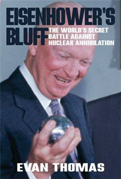 Eisenhower\'s Bluff: The Secret Battle Against Nuclear Annihilation of the World