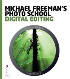 Michael Freeman\'s Photo School: Digital Editing