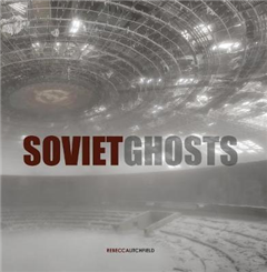 Soviet Ghosts: The Soviet Union Abandoned. A Communist Empire in