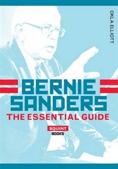 Bernie Sanders: The Essential Guide