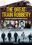 The Great Train Robbery and Most Infamous British Crimes