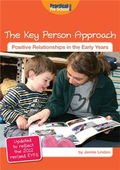 The Key Person Approach: Updated to Reflect the 2012 Revised EYFS