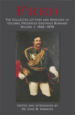 Fred: The Collected Letters and Speeches of Colonel Frederick Gustavus Burnaby: Volume 1: 1842-1878
