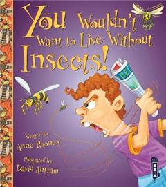 You Wouldn\'t Want To Live Without Insects!