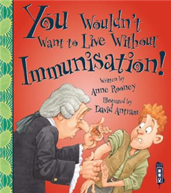 You Wouldn\'t Want To Live Without Immunisation!