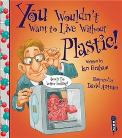 You Wouldn\'t Want To Live Without Plastic!