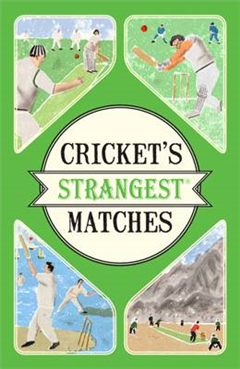 Cricket\'s Strangest Matches: Extraordinary but true stories from over a century of cricket