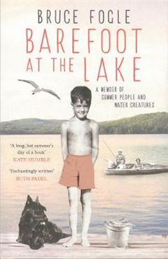 Barefoot at the Lake: A Memoir of Summer People and Water Creatures