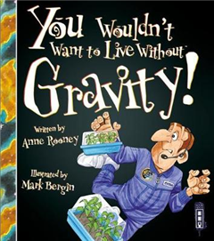 You Wouldn\'t Want To Live Without Gravity!