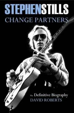 Stephen Stills: Change Partners: The Definitive Biography: 2016