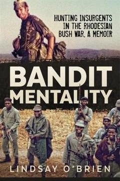 Bandit Mentality: Hunting Insurgents in the Rhodesian Bush War, a Memoir