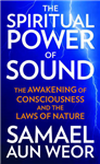 Spritual Power of Sound: The Awakening of Consciousness and the Laws of Nature